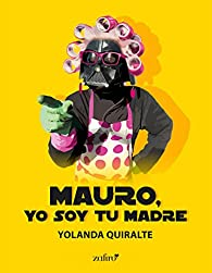 Mauro, yo soy tu madre par Yolanda Quiralte