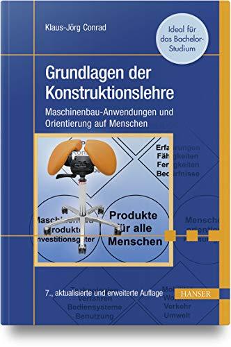 Grundlagen der Konstruktionslehre: Maschinenbau-Anwendungen und Orientierung auf Menschen  Maschinenbau-Anwendungen und  menschenorientierte Konstruktion