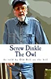 Screw Dinkle The Owl by Mr. Bill Olson (2015-05-27)