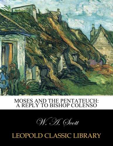 Moses and the Pentateuch: a reply to Bishop Colenso