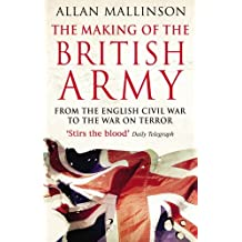 The Making of the British Army: From the English Civil War to the War on Terror by Allan Mallinson (2011-06-06)