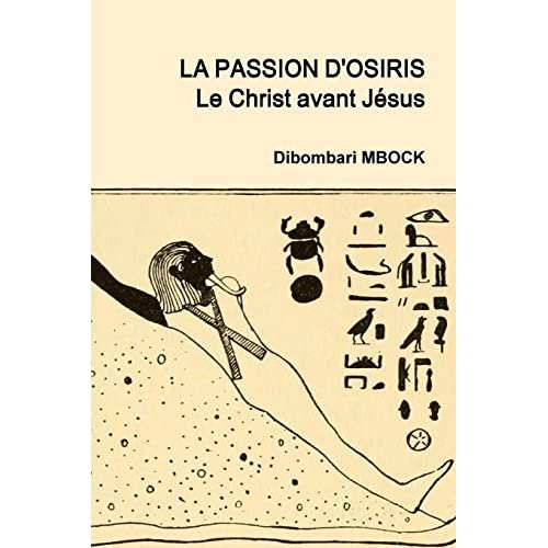 La Passion D'Osiris: Le Christ avant Jésus (French Edition) by Dibombari Mbock (2014-08-24)