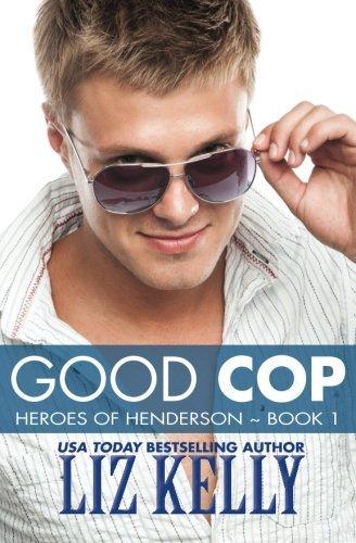 Good Cop: Heroes of Henderson ~ Book 1 (Volume 1) by Liz Kelly (2013-04-30)