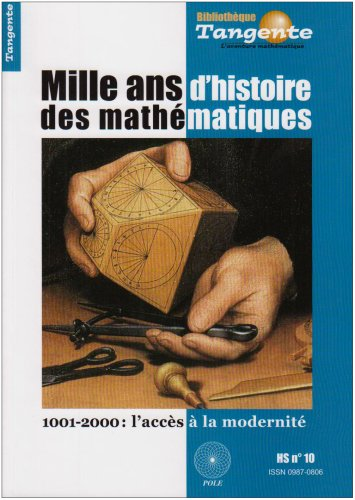 Tangente, N° 10, Hors-série : Mille ans d'histoire des mathématiques : 1001-2000 : l'accès à la modernité par Hervé Lehning