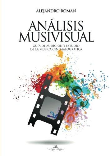 Análisis Musivisual: GUÍA DE AUDICIÓN Y ESTUDIO DE LA MÚSICA CINEMATOGRÁFICA