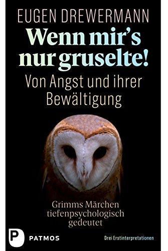 Wenn mir\'s nur gruselte! Von Angst und ihrer Bewältigung: Grimms Märchen tiefenpsychologisch gedeutet