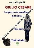 Giulio Cesare. La guerra alessandrina e pontica. Bellum alexandrinum riciclato