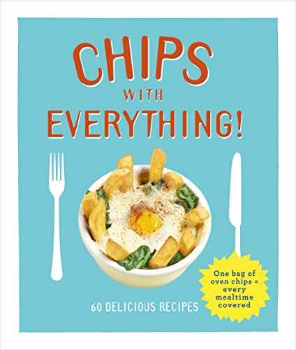 Chips with Everything: one bag of oven chips = every mealtime covered – 60 delicious recipes (English Edition) - Barclay Barclay 60