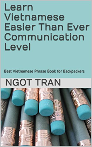 Learn Vietnamese Easier Than Ever Communication Level: Best Vietnamese Phrase Book for Backpackers (English Edition)