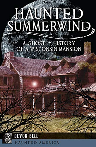 Haunted Summerwind: A Ghostly History of a Wisconsin Mansion (Haunted America) (English Edition) (In Halloween Devon)