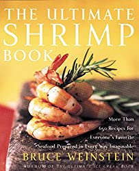 The Ultimate Shrimp Book: More than 650 Recipes for Everyone's Favorite Seafood Prepared in Every Way Imaginable (Ultimate Cookbooks)