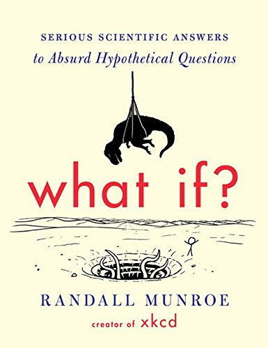 What If?: Serious Scientific Answers to Absurd Hypothetical Questions por Randall Munroe