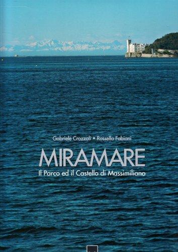 Miramare. Il parco ed il castello di Massimiliano. Ediz. italiana e inglese