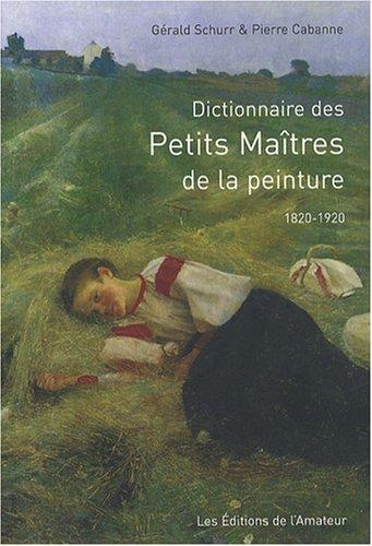 Dictionnaire des Petits Maîtres de la peinture : 1820-1920 par Gérald Schurr