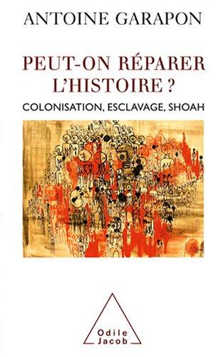 Peut-on réparer l'Histoire ? : Colonisation, esclavage, Shoah
