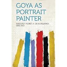 Goya as Portrait Painter