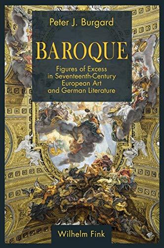 Baroque: Figures of Excess in Seventeenth-Century European Art and German Literature