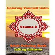 Coloring Yourself Calm, Volume 8: Adult Coloring Book