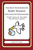 The Best Ever Book of Baby Names for Computer Programmers: 33,000+ Names for Your Baby That Will Last a Lifetime