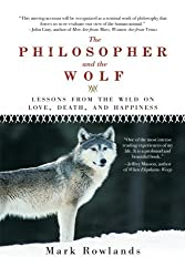 The Philosopher and the Wolf: Lessons from the Wild on Love, Death, and Happiness by Mark Rowlands (2010-12-15)
