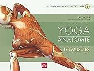 Yoga anatomie, tome 1 : Les muscles par Ray Long