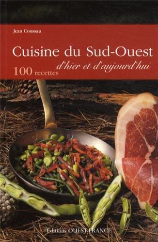 CUISINE DU SUD-OUEST D'HIER ET D'AUJOURD'HUI par Jean COUSSAU, Jean-Patrick GRATIEN JEAN COUSSAU