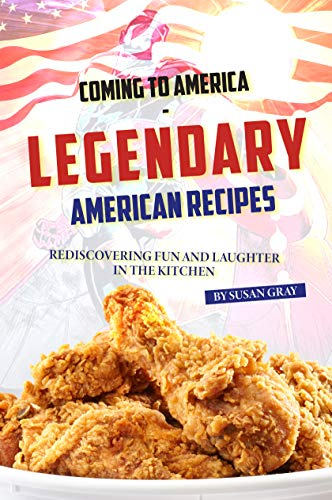Coming to America - Legendary American Recipes: Rediscovering Fun and Laughter in The Kitchen (English Edition)