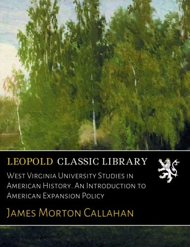 west-virginia-university-studies-in-american-history-an-introduction-to-american-expansion-policy