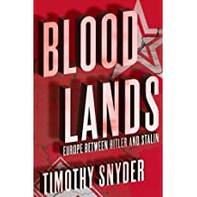 Bloodlands: Europe between Hitler and Stalin by Timothy Snyder (2010-09-30)