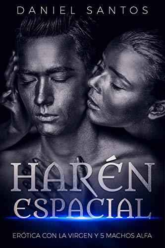 Leer Gratis Harén Espacial: Erótica con la Virgen y 5 Machos Alfa de Daniel Santos
