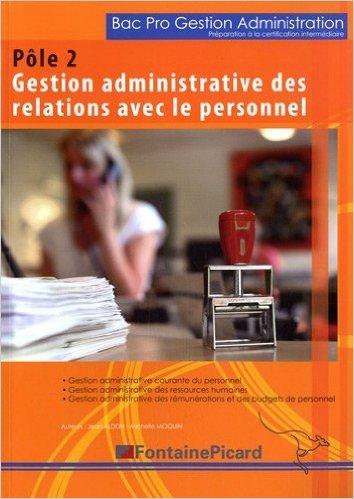 Pôle 2, Gestion administrative des relations avec le personnel Bac Pro Gestion Administration Préparation à la certification intermédiaire de Jean Aldon,Michelle Moquin ( 10 avril 2012 )