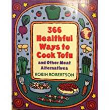 366 Healthful Ways to Cook Tofu and Other Meat Alternatives by Robin Robertson (1996-04-01)