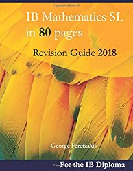 IB Mathematics SL in 80 pages: Revision Guide 2018