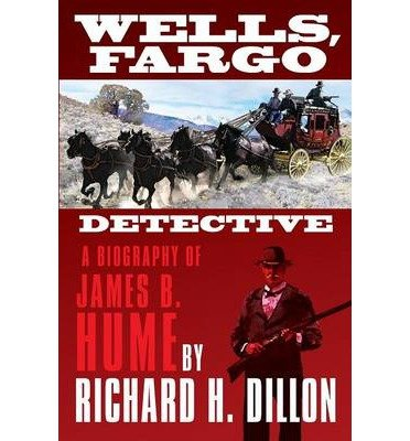 wells-fargo-detective-a-biography-of-james-b-hume-author-richard-h-dillon-sep-2012