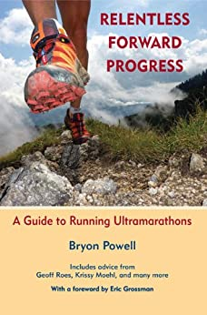 Relentless Forward Progress: A Guide to Running Ultramarathons (English Edition) von [Powell, Bryon]