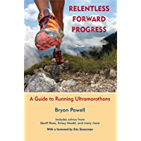 Relentless Forward Progress: A Guide to Running Ultramarathons (English Edition)