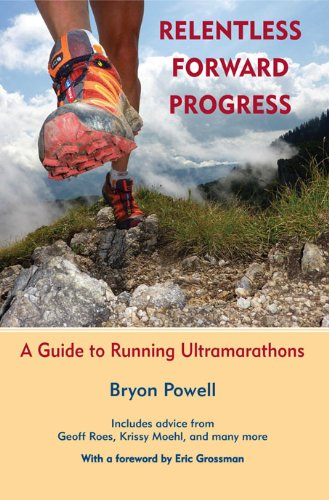 Relentless Forward Progress: A Guide to Running Ultramarathons (English Edition) di Bryon Powell