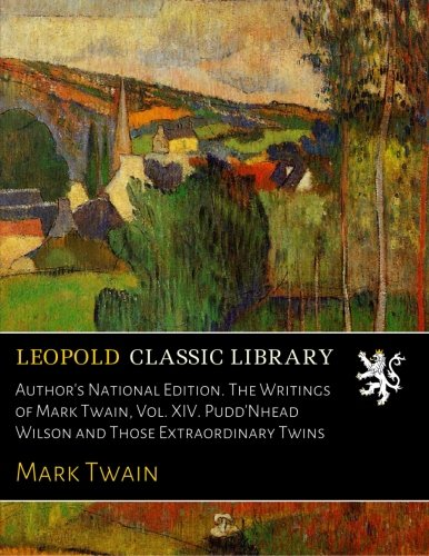 Author's National Edition. The Writings of Mark Twain, Vol. XIV. Pudd'Nhead Wilson and Those Extraordinary Twins por Mark Twain