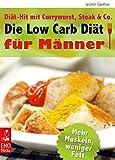 Die Low Carb Diät für Männer - Diät-Hit mit Currywurst, Steak und Co. - Mehr Muskeln, weniger Fett - Die besten Rezepte zum Abnehmen und Muskelaufbau. Viel Eiweiß, wenig Kohlenhydrate