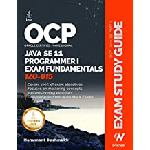 OCP Oracle Certified Professional Java SE 11 Programmer I Exam Fundamentals 1Z0-815: Study guide for passing the OCP Java 11 Developer Certification Part 1 Exam 1Z0-815 (English Edition)