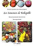 Les semences de Kokopelli, manuel de production de semences, collection planétaire de variétés potagères