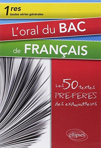 L'Oral du Bac de Français Premières Toutes Séries les 50 Textes Préférés des Examinateurs par Alain Ruhlmann