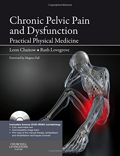 Chronic Pelvic Pain and Dysfunction: Practical Physical Medicine, 1e