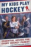 My Kids Play Hockey: Essential Advice for Every Hockey Parent