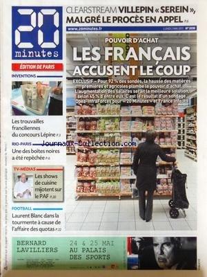 20 MINUTES [No 2038] du 02/05/2011 - CLEARSTREAM - VILLEPIN SEREIN MALGRE LE PROCES EN APPEL - POUVOIR D'ACHAT - LES FRANCAIS ACCUSENT LE COUP - LES TROUVAILLES FRANCILIENNES DU CONCOURS LEPINE - RIO-PARIS - UNE DES BOITES NOIRES A ETE REPECHEE - LES SHOWS DE CUISINE MIJOTENT SUR LE PAF - LES SPORTS - FOOT ET BLANC par Collectif