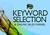 Keyword Selection & Online Sales Funnel (Complete Online Marketing Course Book 1)