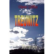 Treuwitz: Roman einer absurden Wendeutopie (Die DDR ist tot - die DDR lebt weiter 22)