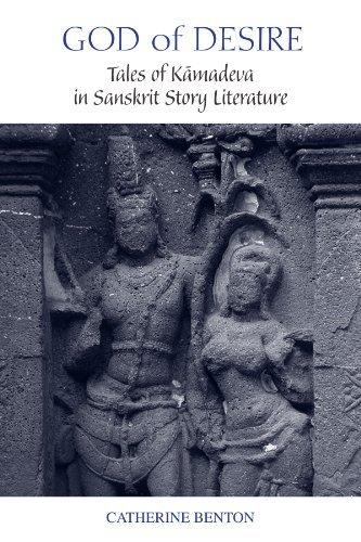 God of Desire: Tales of Kamadeva in Sanskrit Story Literature (SUNY series in Hindu Studies) (English Edition)