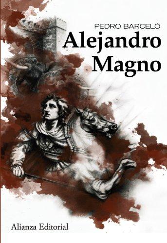 Alejandro Magno (Alianza Ensayo) por Pedro Barceló