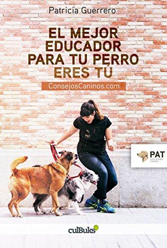 El mejor educador para tu perro eres tú : consejoscaninos.com por Patricia Guerrero